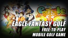 Eagle Fantasy Golf ★ Free-To-Play Mobile Golf Game (Vlog)