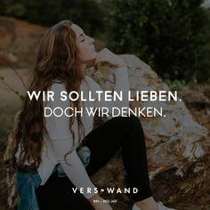 Visual Statements®️️ Wir sollten lieben. Doch wir denken. - Rin Sprüche / Zitate / Quotes / Verswand / Musik / Band / Artist / tiefgründig / nachdenken / Leben / Attitude / Motivation