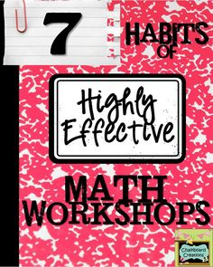 7 Habits of Highly Effective Math Workshops: Great blog series about everything you need to run an effective math workshop!