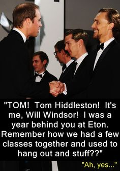 When you become famous, suddenly everyone from your past used to be your friend.**Tom Hiddleston memes are my speciality.  Follow me at 40SomethingFanGirl**