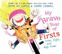 """My brave year of firsts : tries, sighs, and high fives / """"The tenth children's book by the #1 New York Times bestselling team of Jamie Lee Curtis and Laura Cornell celebrates the extraordinary, everyday bravery of trying new things for the very first time."""""""