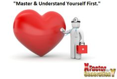 Master and understand yourself first.