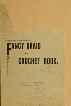 """""""Fancy Braid and Crochet Book"""" by: T. E. Parker (1885) 