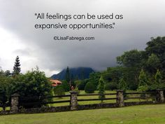 """All feelings can be used as expansive opportunities."""