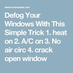 Defog Your Windows With This Simple Trick  1. heat on  2. A/C on  3. No air circ  4. crack open window