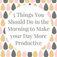5 things you should do in the morning to make your day more productive