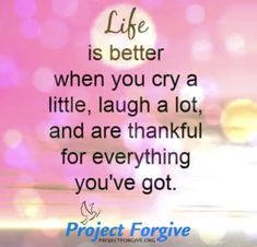 Thankful Quotes, Laugh A Lot, Speakers, Forgiveness, Life Is Good, Everything, Crying, Good Things, Life Is Beautiful