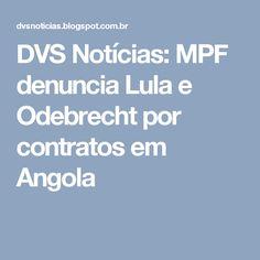 DVS Notícias: MPF denuncia Lula e Odebrecht por contratos em Angola