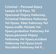 Criminal – Personal Injury Lawyer in El Paso, TX #personal #injury #attorney, #criminal #defense #attorney #el #paso, #dwi #attorney #el #paso,traffic #tickets #el #paso,probation #attorney #el #paso,personal #injury #attorney #el #paso,accident #attorney #el #paso,truck #accident #attorney #el #paso,disability #el #paso,denied #disability #el #paso…