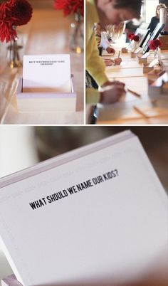 Something fun for guests to do at the table for a wedding. What should we name our kids? What is the most romantic place we should visit? What is the best marriage advice you have ever received? What is your favorite memory of us? Where do you see us in 25 years? When did you know we were meant for each other?
