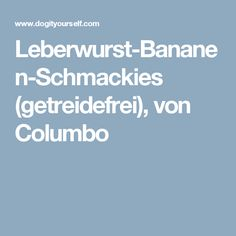 Leberwurst-Bananen-Schmackies (getreidefrei), von Columbo