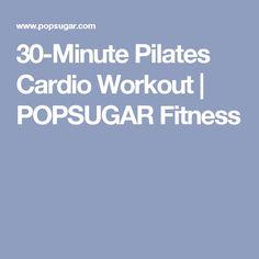 30-Minute Pilates Cardio Workout | POPSUGAR Fitness