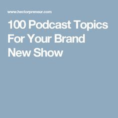 100 Podcast Topics For Your Brand New Show