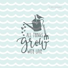 All Things Grow With Love SVG. Cricut Explore and more. Rustic Cut or Printable. Love Grow Valentine Watering Can Hoe Gardening SVG