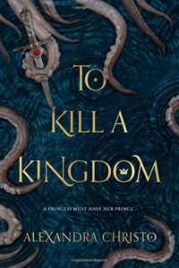 To Kill a Kingdom by Alexandra Christo - young adult fantasy. Darker, sinister retelling of The Little Mermaid.