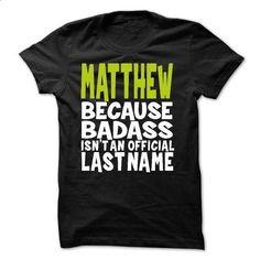 (BadAss2603) MATTHEW Because BadAss Isnt An Official Last Name - #customized sweatshirts #best sweatshirt. PURCHASE NOW => https://www.sunfrog.com/Names/BadAss2603-MATTHEW-Because-BadAss-Isnt-An-Official-Last-Name.html?60505