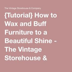 {Tutorial} How to Wax and Buff Furniture to a Beautiful Shine - The Vintage Storehouse & Company