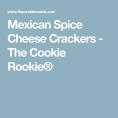 Mexican Spice Cheese Crackers - The Cookie Rookie®