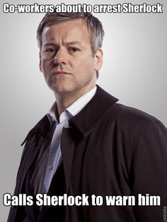 Because Lestrade is freaking awesome