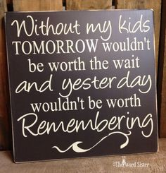 Without My Kids, Tomorrow wouldnt be worth the wait....12X12 Wood Sign Subway Word Art by The Word Sister. $30.00, via Etsy.