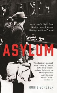 In 1943, Moriz Scheyer was in hiding at a convent in the Dordogne when he began drafting 'Asylum', the extraordinarily tense, moving and at times almost miraculous account of his persecution in Vienna and flight to wartime France.