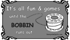 It's all fun and games until the BOBBIN runs out. LIKE us on FaceBook: facebook.com/SunnysideQuilts OR visit our store:  http://stores.ebay.com/SunnysideQuilts