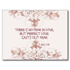 There is no fear in love, but perfect love casts out fear.  1 John 4:18.  This is an excellent postcard for mailings to your believing friends.