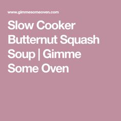 Slow Cooker Butternut Squash Soup | Gimme Some Oven