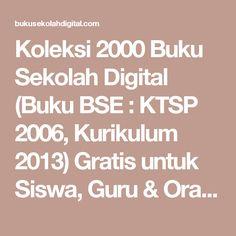 Koleksi 2000 Buku Sekolah Digital (Buku BSE : KTSP 2006, Kurikulum 2013) Gratis untuk Siswa, Guru & Orang Tua Murid diseluruh Indonesia