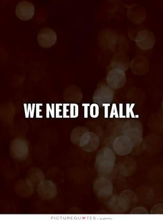 We need to talk. Picture Quotes.