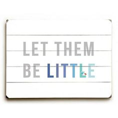"""ArteHouse Decorative Wood Sign """"Let Them Be Little"""" by Artist Rebecca Peragine, 9"""" x 12"""", Solid Wood"" #littlecabin"