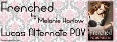 Frenched by Melanie Harlow – EXCLSUIVE Lucas Alternate POV Scene & Giveaway*~*  http://www.truestorybookblog.com/2014/05/02/frenched-by-melanie-harlow-exclsuive-lucas-alternate-pov-scene-giveaway/