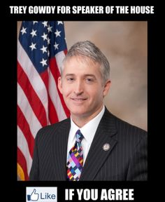 Trey Gowdy for Speaker...time to put someone who is ON OUR SIDE at the head of the class.