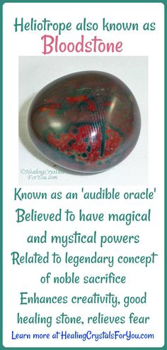 Heliotrope aka Bloodstone is an 'audible oracle' believed to have magical and mystical powers. Enhances creativity, relieves fear. Related to legendary concept of noble sacrifice Excellent healing stone