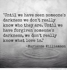 there's darkness in all of us and it's usually put there by someone else
