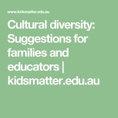 Cultural diversity: Suggestions for families and educators Reflective Practice, Positive Mental Health, Positive Behavior, Cultural Diversity, Early Childhood Education, Best Relationship, Health And Safety, Child Development, Curriculum