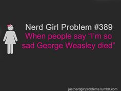 Nerd Girl Problems because it was Fred!