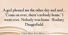 Rodney Dangerfield Quotes About Home - 34918