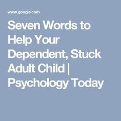 Seven Words to Help Your Dependent, Stuck Adult Child | Psychology Today