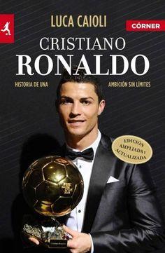 Cristiano Ronaldo: Historia De Una Ambicion Sin Limites