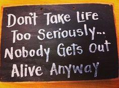 """""""Nimm das Leben nicht zu ernst. Du kommst eh' nicht lebend raus."""" #alexanderplath"""