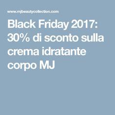 Black Friday 2017: 30% di sconto sulla crema idratante corpo MJ