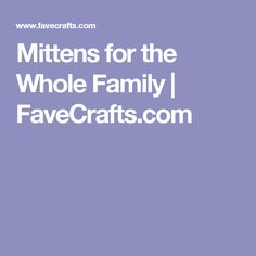 Mittens for the Whole Family   FaveCrafts.com