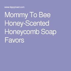 Mommy To Bee Honey-Scented Honeycomb Soap Favors