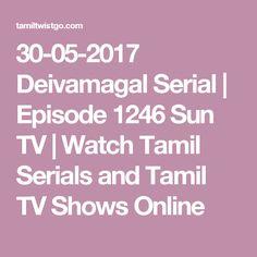 30-05-2017 Deivamagal Serial | Episode 1246 Sun TV | Watch Tamil Serials and Tamil TV Shows Online