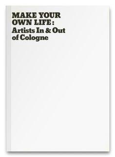 Make Your Own Life: Artists In & Out of Cologne (2006)