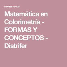 Matemática en Colorimetría - FORMAS Y CONCEPTOS - Distrifer