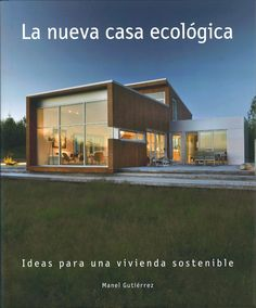 Gutiérrez, Manuel. La Nueva casa ecológica : ideas para una vivienda sostenible [Barcelona] : Booq Publishing SL, 2016