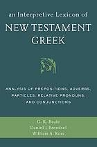 An interpretive lexicon of New Testament Greek : analysis of prepositions, adverbs, particles, relative pronouns, and conjunctions #NewTestamentGreek #Lexicon December 2014