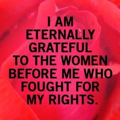 """I am eternally grateful to the women before me who fought for my rights""  - Rowan"